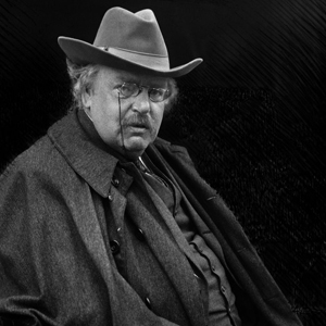 K Chesterton And without those three writers, I would not be here today. And nor ...